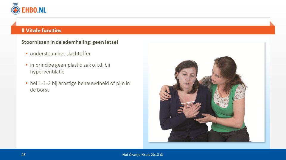 Beeld en tekst gelijk II Vitale functies Het Oranje Kruis 2013 ©25 Stoornissen in de ademhaling: geen letsel • ondersteun het slachtoffer • in princip