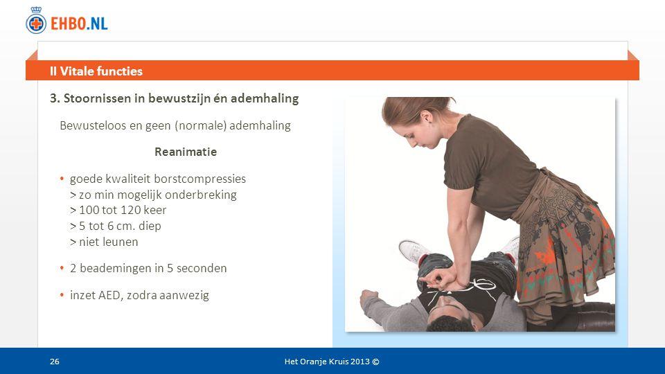 Beeld en tekst gelijk II Vitale functies Het Oranje Kruis 2013 ©26 3. Stoornissen in bewustzijn én ademhaling Bewusteloos en geen (normale) ademhaling