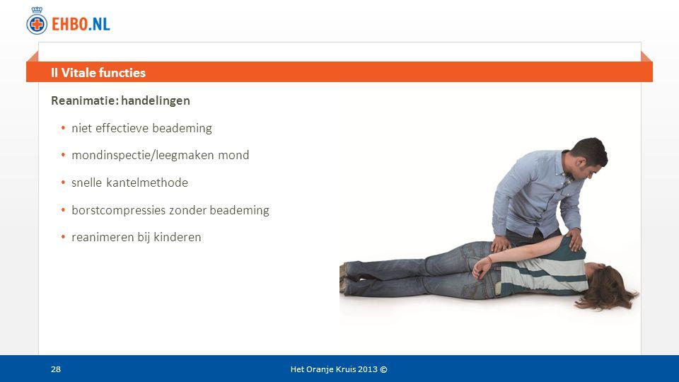 Beeld en tekst gelijk II Vitale functies Het Oranje Kruis 2013 © Reanimatie: handelingen • niet effectieve beademing • mondinspectie/leegmaken mond •