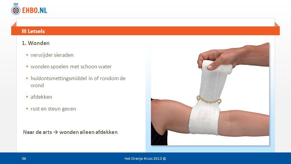 Beeld en tekst gelijk III Letsels Het Oranje Kruis 2013 ©36 1. Wonden • verwijder sieraden • wonden spoelen met schoon water • huidontsmettingsmiddel