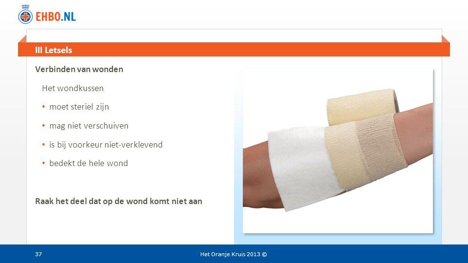 Beeld en tekst gelijk III Letsels Het Oranje Kruis 2013 ©37 Verbinden van wonden Het wondkussen • moet steriel zijn • mag niet verschuiven • is bij vo