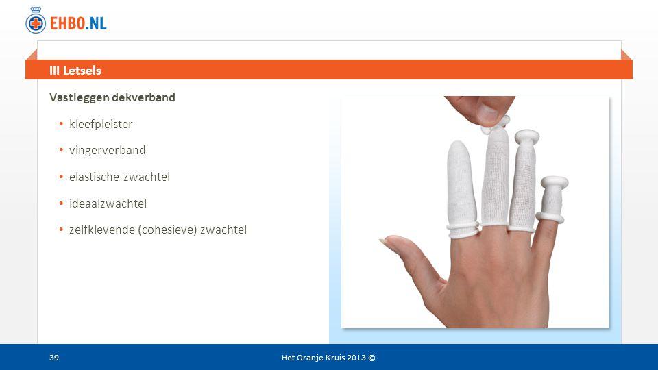 Beeld en tekst gelijk III Letsels Het Oranje Kruis 2013 ©39 Vastleggen dekverband • kleefpleister • vingerverband • elastische zwachtel • ideaalzwacht