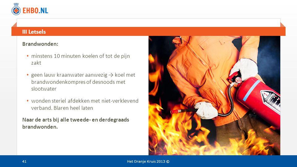 Beeld en tekst gelijk III Letsels Het Oranje Kruis 2013 © Brandwonden: • minstens 10 minuten koelen of tot de pijn zakt • geen lauw kraanwater aanwezi