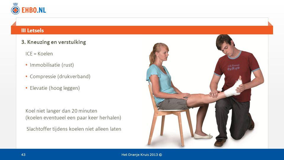 Beeld en tekst gelijk III Letsels Het Oranje Kruis 2013 © 3. Kneuzing en verstuiking ICE = Koelen • Immobilisatie (rust) • Compressie (drukverband) •
