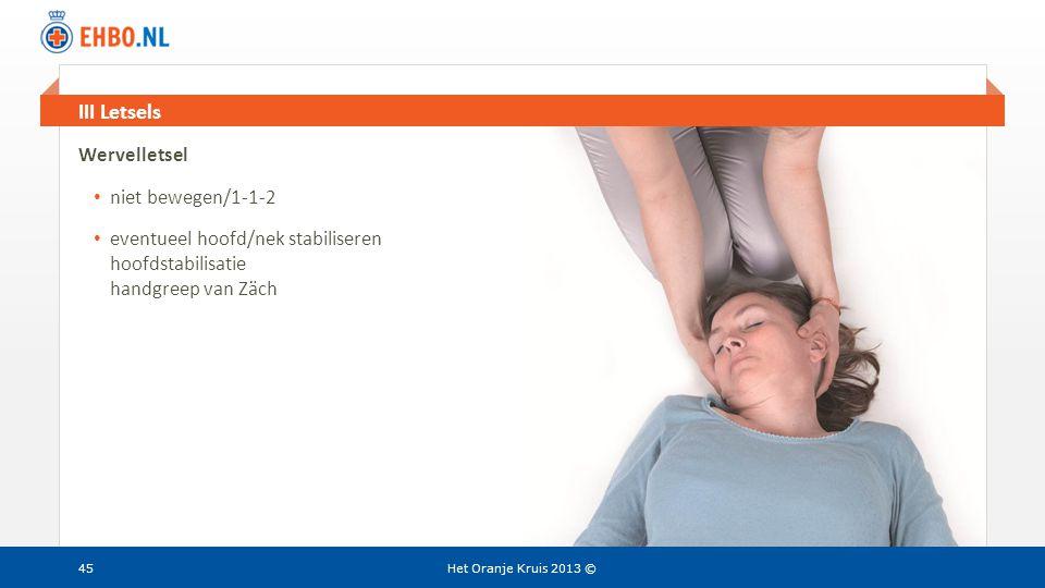 Beeld en tekst gelijk III Letsels Het Oranje Kruis 2013 © Wervelletsel • niet bewegen/1-1-2 • eventueel hoofd/nek stabiliseren hoofdstabilisatie handg