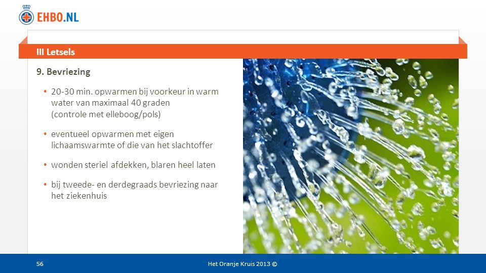 Beeld en tekst gelijk III Letsels Het Oranje Kruis 2013 © 9. Bevriezing • 20-30 min. opwarmen bij voorkeur in warm water van maximaal 40 graden (contr