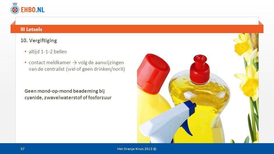 Beeld en tekst gelijk III Letsels Het Oranje Kruis 2013 © 10. Vergiftiging • altijd 1-1-2 bellen • contact meldkamer → volg de aanwijzingen van de cen
