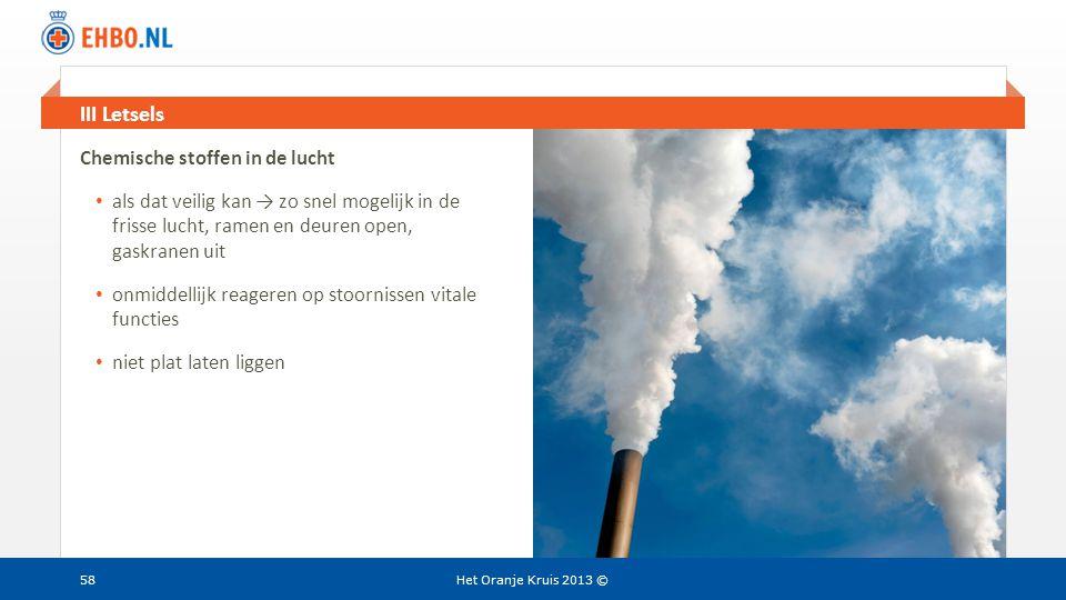 Beeld en tekst gelijk III Letsels Het Oranje Kruis 2013 © Chemische stoffen in de lucht • als dat veilig kan → zo snel mogelijk in de frisse lucht, ra