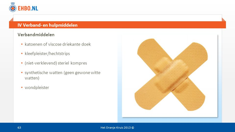 Beeld en tekst gelijk IV Verband- en hulpmiddelen Het Oranje Kruis 2013 ©63 Verbandmiddelen • katoenen of viscose driekante doek • kleefpleister/hecht