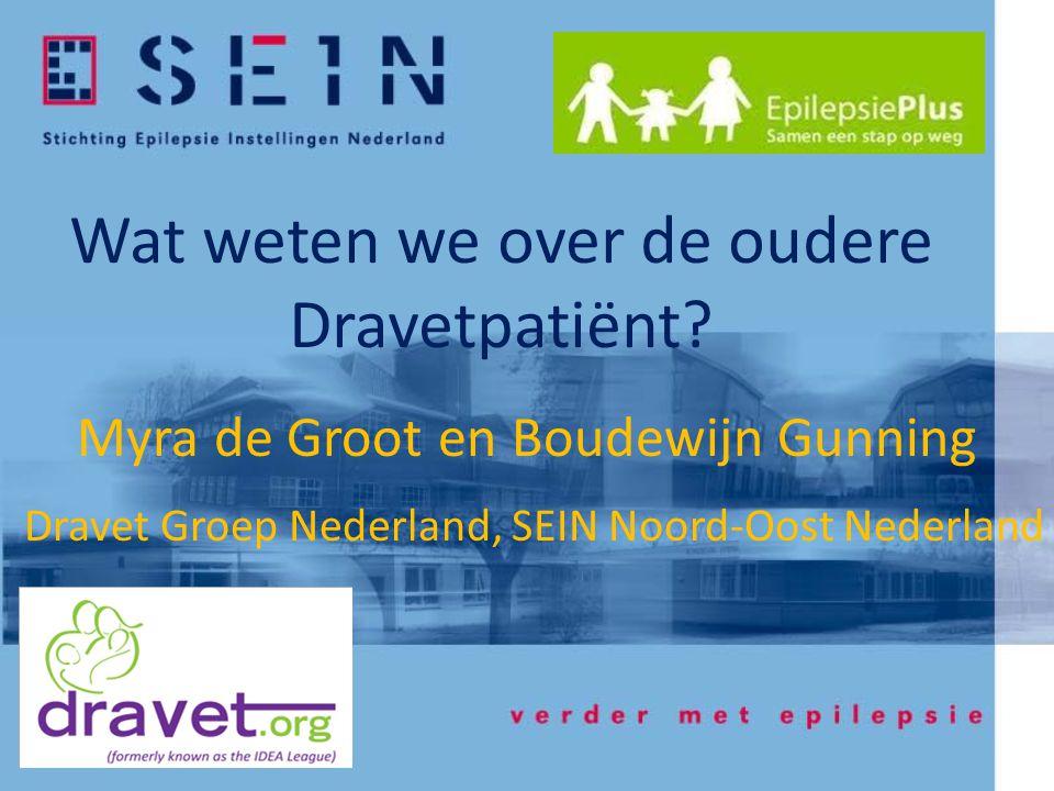 Wat weten we over de oudere Dravetpatiënt? Myra de Groot en Boudewijn Gunning Dravet Groep Nederland, SEIN Noord-Oost Nederland