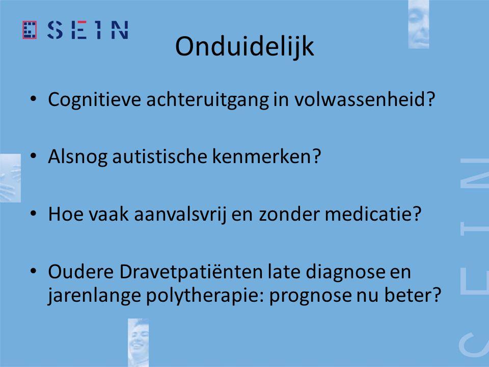 Onduidelijk • Cognitieve achteruitgang in volwassenheid? • Alsnog autistische kenmerken? • Hoe vaak aanvalsvrij en zonder medicatie? • Oudere Dravetpa