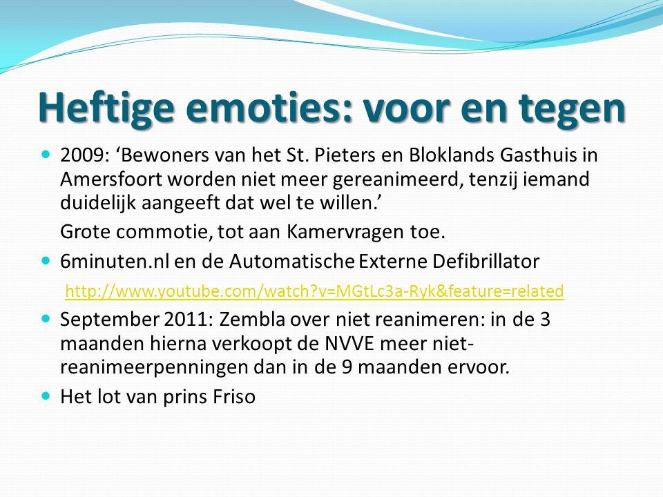Heftige emoties: voor en tegen  2009: 'Bewoners van het St. Pieters en Bloklands Gasthuis in Amersfoort worden niet meer gereanimeerd, tenzij iemand