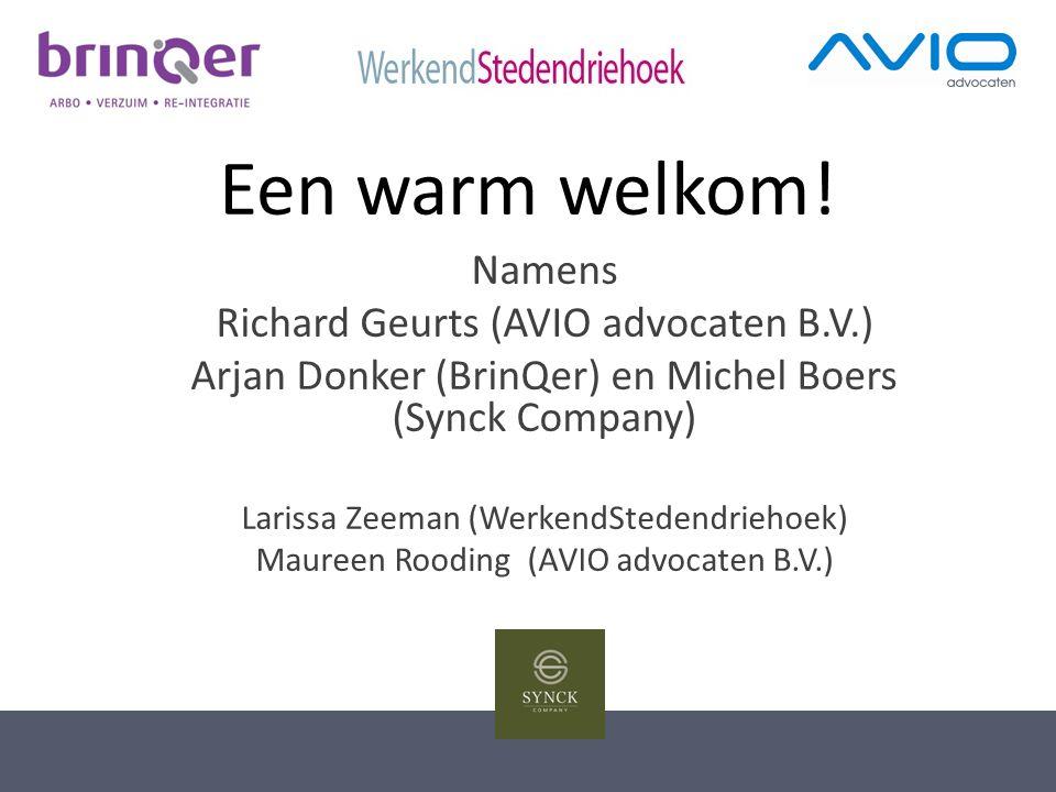 Een warm welkom! Namens Richard Geurts (AVIO advocaten B.V.) Arjan Donker (BrinQer) en Michel Boers (Synck Company) Larissa Zeeman (WerkendStedendrieh