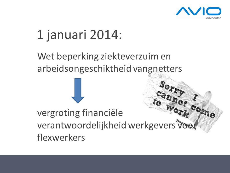 1 januari 2014: Wet beperking ziekteverzuim en arbeidsongeschiktheid vangnetters vergroting financiële verantwoordelijkheid werkgevers voor flexwerker