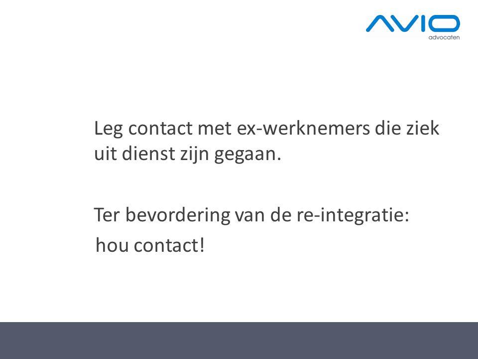 Leg contact met ex-werknemers die ziek uit dienst zijn gegaan. Ter bevordering van de re-integratie: hou contact!