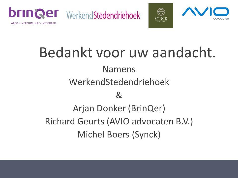 Bedankt voor uw aandacht. Namens WerkendStedendriehoek & Arjan Donker (BrinQer) Richard Geurts (AVIO advocaten B.V.) Michel Boers (Synck)