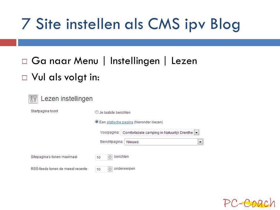 7 Site instellen als CMS ipv Blog  Ga naar Menu | Instellingen | Lezen  Vul als volgt in: