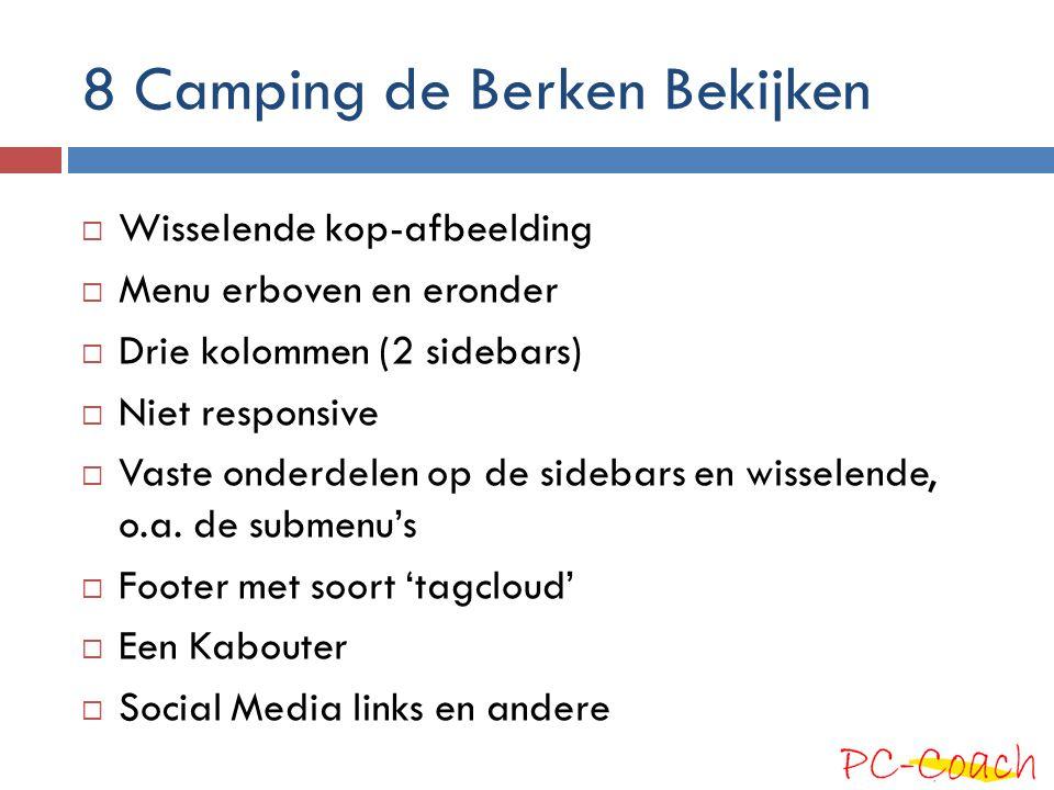 8 Camping de Berken Bekijken  Wisselende kop-afbeelding  Menu erboven en eronder  Drie kolommen (2 sidebars)  Niet responsive  Vaste onderdelen op de sidebars en wisselende, o.a.