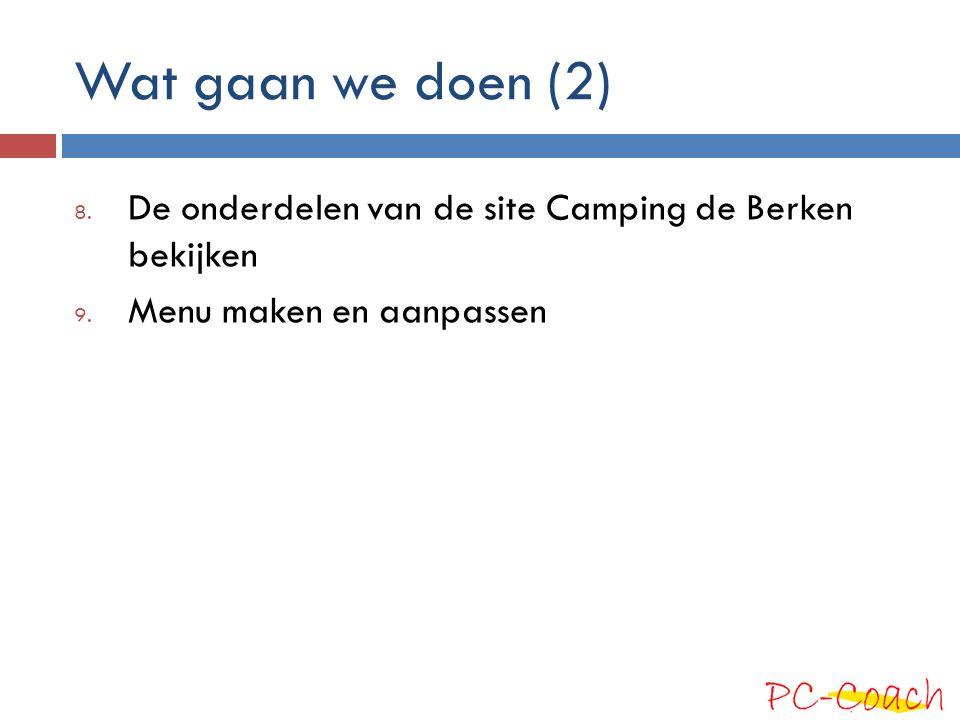 Wat gaan we doen (2) 8. De onderdelen van de site Camping de Berken bekijken 9.