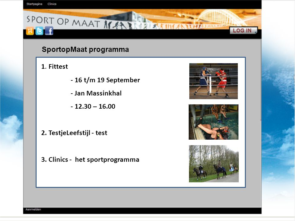 1. Fittest - 16 t/m 19 September - Jan Massinkhal - 12.30 – 16.00 2. TestjeLeefstijl - test 3. Clinics - het sportprogramma SportopMaat programma