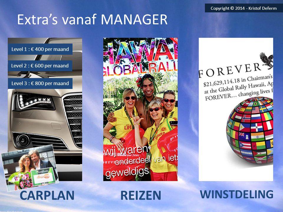 Extra's vanaf MANAGER CARPLANREIZEN WINSTDELING Level 1 : € 400 per maand Level 2 : € 600 per maand Level 3 : € 800 per maand