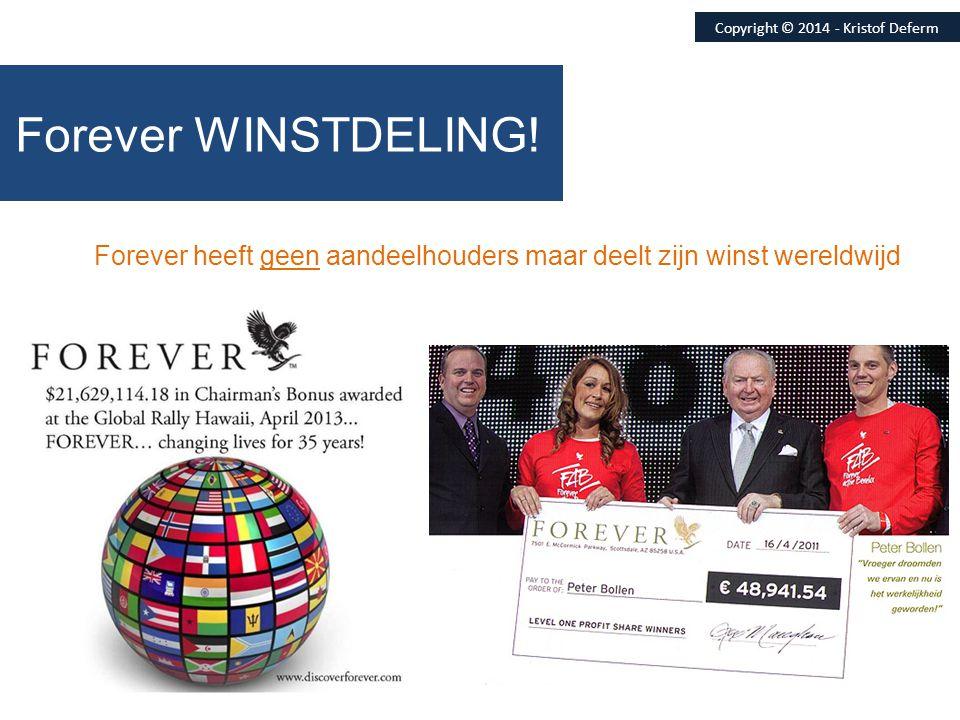 Forever heeft geen aandeelhouders maar deelt zijn winst wereldwijd Copyright © 2014 - Kristof Deferm Forever WINSTDELING!