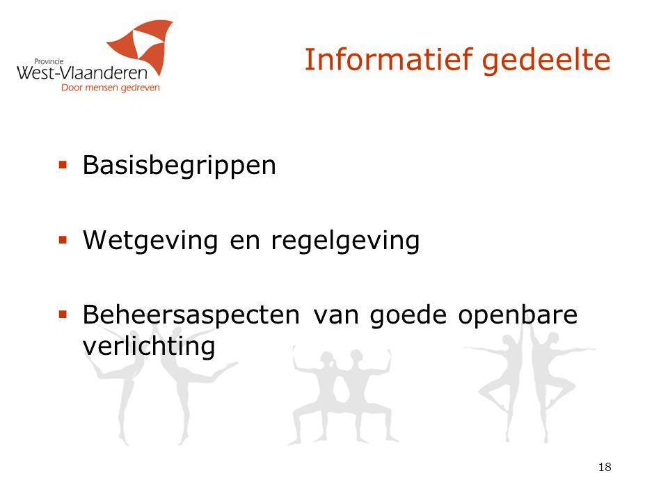 18 Informatief gedeelte  Basisbegrippen  Wetgeving en regelgeving  Beheersaspecten van goede openbare verlichting