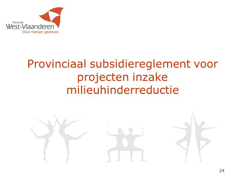 Provinciaal subsidiereglement voor projecten inzake milieuhinderreductie 24