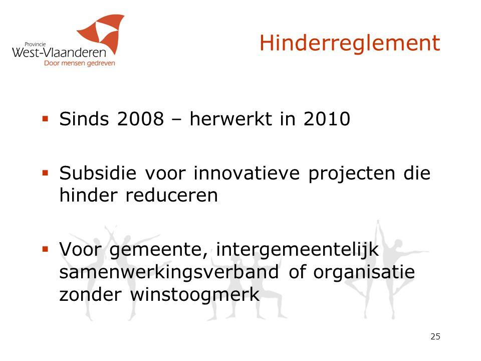25 Hinderreglement  Sinds 2008 – herwerkt in 2010  Subsidie voor innovatieve projecten die hinder reduceren  Voor gemeente, intergemeentelijk samen
