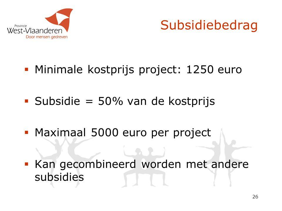 26 Subsidiebedrag  Minimale kostprijs project: 1250 euro  Subsidie = 50% van de kostprijs  Maximaal 5000 euro per project  Kan gecombineerd worden