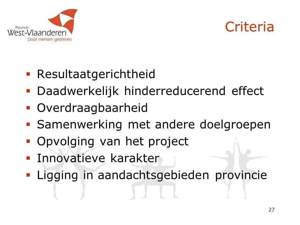 27 Criteria  Resultaatgerichtheid  Daadwerkelijk hinderreducerend effect  Overdraagbaarheid  Samenwerking met andere doelgroepen  Opvolging van h