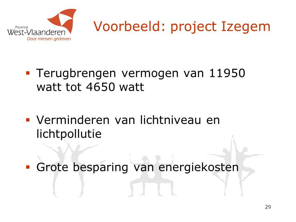 29 Voorbeeld: project Izegem  Terugbrengen vermogen van 11950 watt tot 4650 watt  Verminderen van lichtniveau en lichtpollutie  Grote besparing van