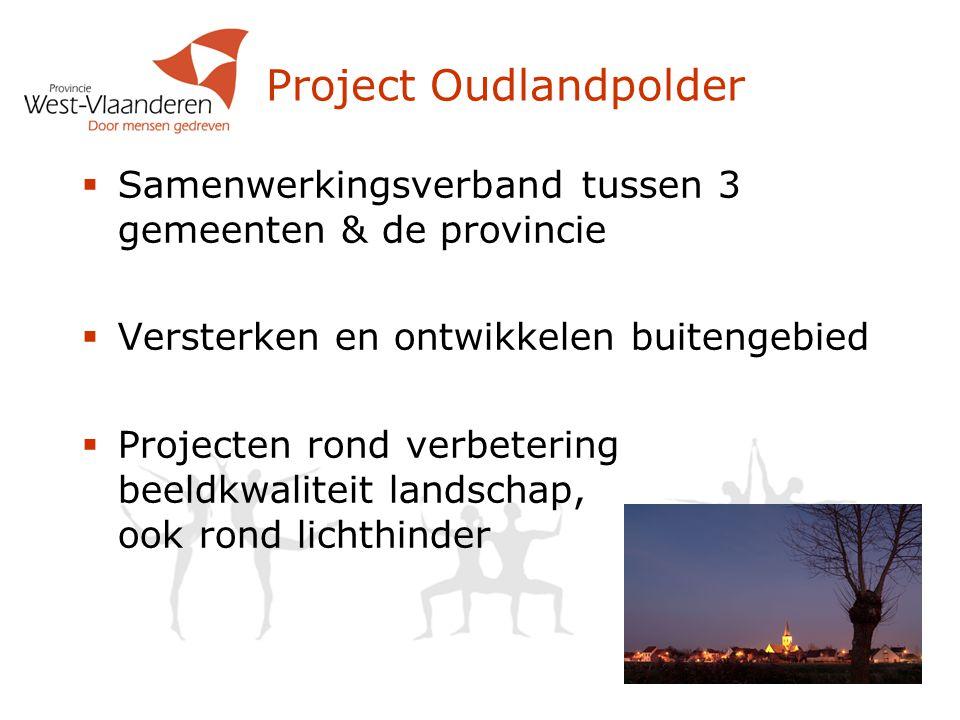 Project Oudlandpolder  Samenwerkingsverband tussen 3 gemeenten & de provincie  Versterken en ontwikkelen buitengebied  Projecten rond verbetering b