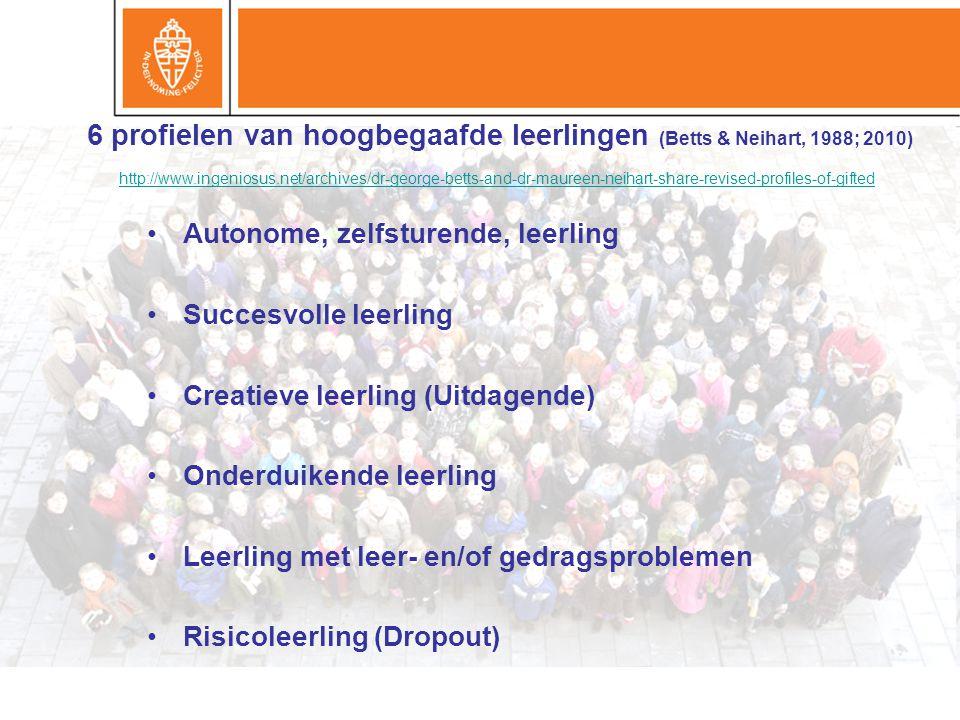 6 profielen van hoogbegaafde leerlingen (Betts & Neihart, 1988; 2010) •Autonome, zelfsturende, leerling •Succesvolle leerling •Creatieve leerling (Uitdagende) •Onderduikende leerling •Leerling met leer- en/of gedragsproblemen •Risicoleerling (Dropout) http://www.ingeniosus.net/archives/dr-george-betts-and-dr-maureen-neihart-share-revised-profiles-of-gifted