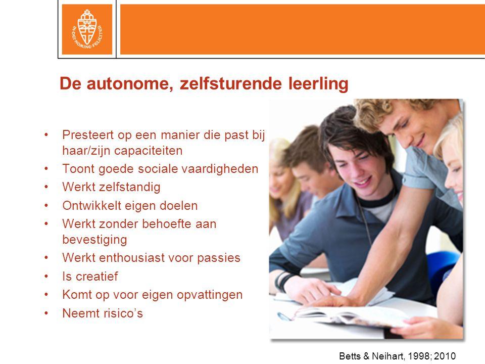 De autonome, zelfsturende leerling •Presteert op een manier die past bij haar/zijn capaciteiten •Toont goede sociale vaardigheden •Werkt zelfstandig •Ontwikkelt eigen doelen •Werkt zonder behoefte aan bevestiging •Werkt enthousiast voor passies •Is creatief •Komt op voor eigen opvattingen •Neemt risico's Betts & Neihart, 1998; 2010