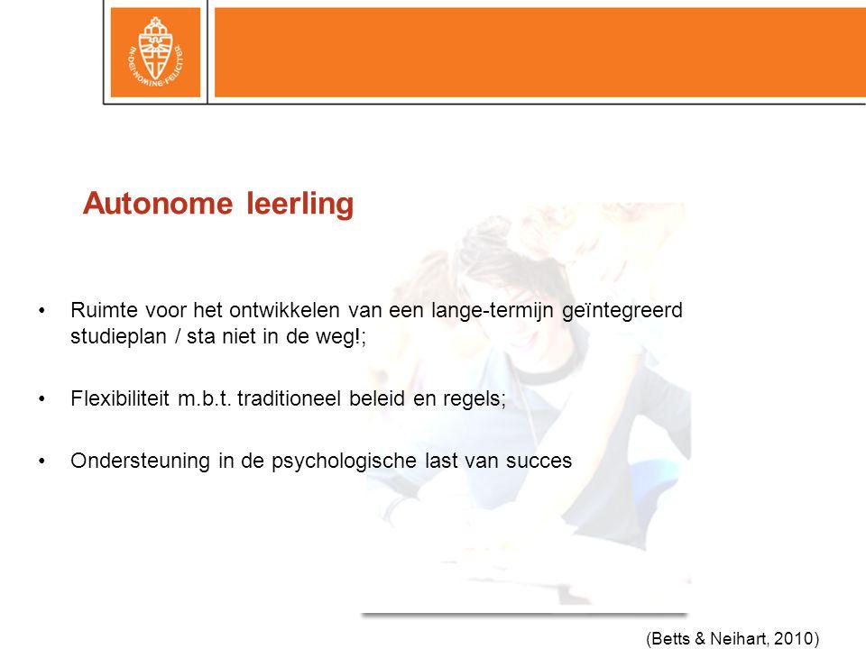 Autonome leerling •Ruimte voor het ontwikkelen van een lange-termijn geïntegreerd studieplan / sta niet in de weg!; •Flexibiliteit m.b.t.