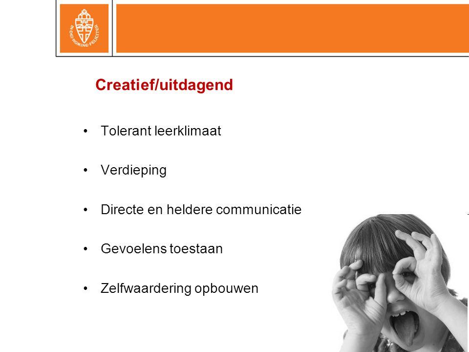 •Tolerant leerklimaat •Verdieping •Directe en heldere communicatie •Gevoelens toestaan •Zelfwaardering opbouwen Creatief/uitdagend