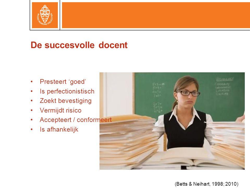 De succesvolle docent •Presteert 'goed' •Is perfectionistisch •Zoekt bevestiging •Vermijdt risico •Accepteert / conformeert •Is afhankelijk (Betts & Neihart, 1998; 2010)