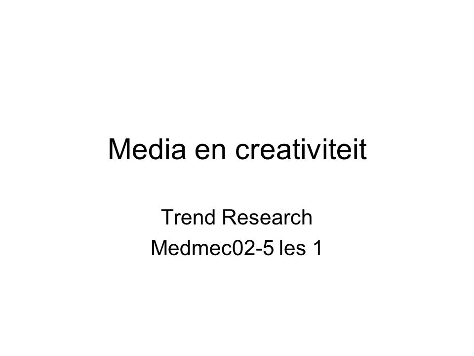 Media en creativiteit Trend Research Medmec02-5 les 1