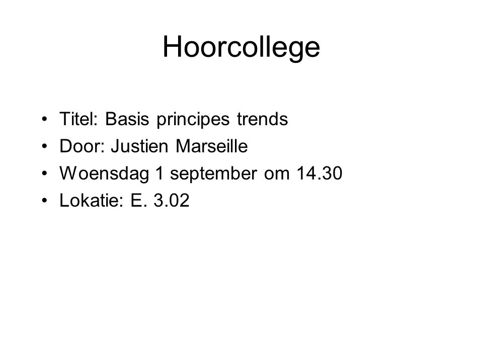 Hoorcollege •Titel: Basis principes trends •Door: Justien Marseille •Woensdag 1 september om 14.30 •Lokatie: E.