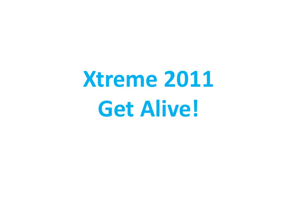 Xtreme 2011 Get Alive!