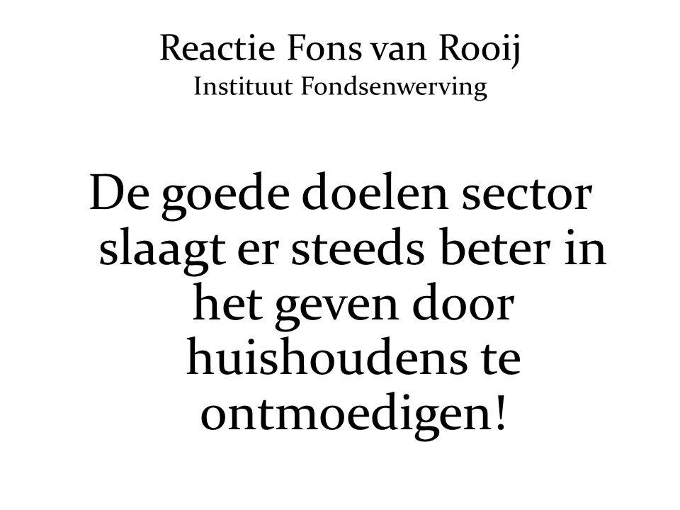 Reactie Fons van Rooij Instituut Fondsenwerving De goede doelen sector slaagt er steeds beter in het geven door huishoudens te ontmoedigen!