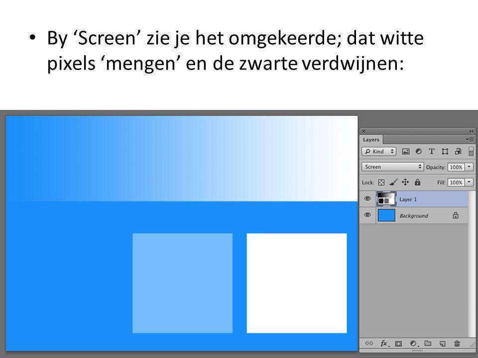 • By 'Screen' zie je het omgekeerde; dat witte pixels 'mengen' en de zwarte verdwijnen: