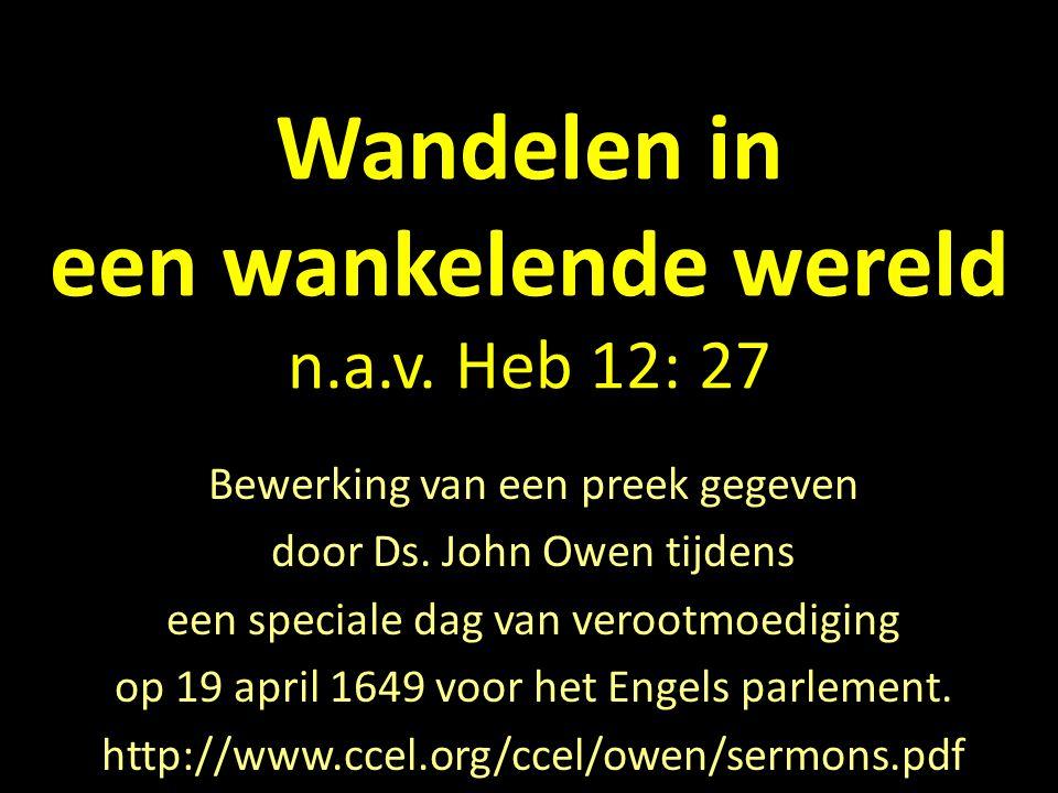Wandelen in een wankelende wereld n.a.v. Heb 12: 27 Bewerking van een preek gegeven door Ds.