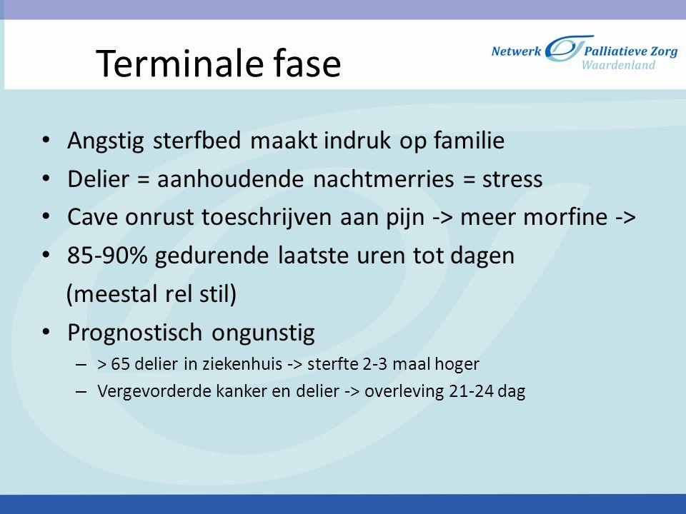Terminale fase • Angstig sterfbed maakt indruk op familie • Delier = aanhoudende nachtmerries = stress • Cave onrust toeschrijven aan pijn -> meer mor