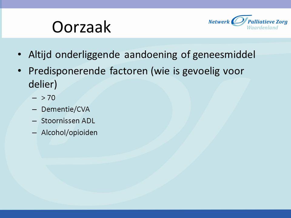 Oorzaak • Altijd onderliggende aandoening of geneesmiddel • Predisponerende factoren (wie is gevoelig voor delier) – > 70 – Dementie/CVA – Stoornissen