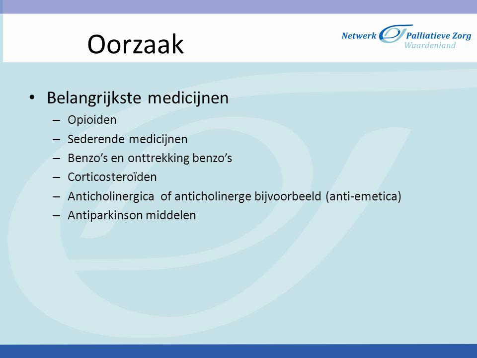 Oorzaak • Belangrijkste medicijnen – Opioiden – Sederende medicijnen – Benzo's en onttrekking benzo's – Corticosteroïden – Anticholinergica of anticho