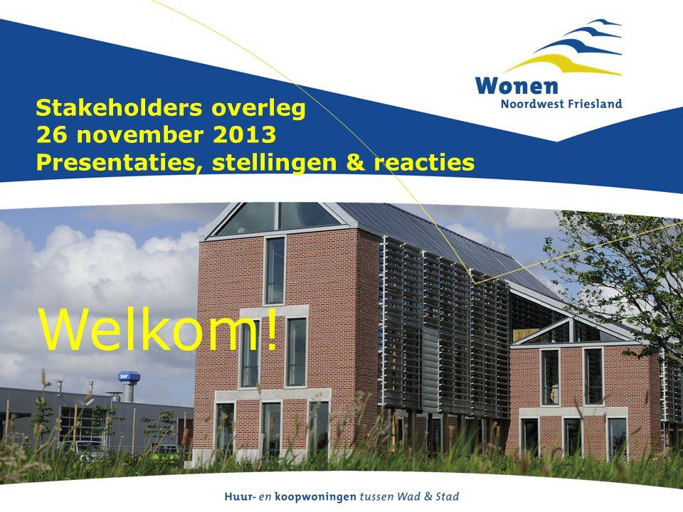 Stakeholders overleg 26 november 2013 Presentaties, stellingen & reacties Welkom!