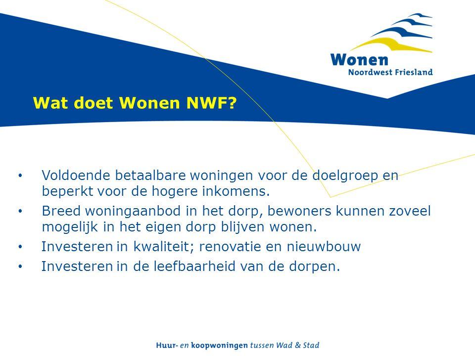 Wat doet Wonen NWF? • Voldoende betaalbare woningen voor de doelgroep en beperkt voor de hogere inkomens. • Breed woningaanbod in het dorp, bewoners k