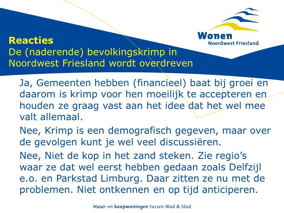 Reacties De (naderende) bevolkingskrimp in Noordwest Friesland wordt overdreven Ja, Gemeenten hebben (financieel) baat bij groei en daarom is krimp voor hen moeilijk te accepteren en houden ze graag vast aan het idee dat het wel mee valt allemaal.